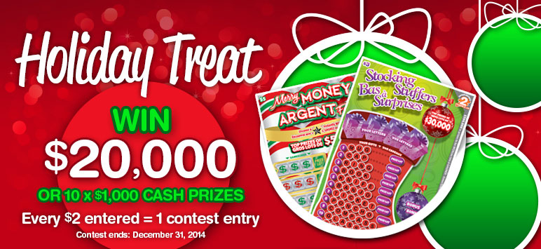 Holiday Treat - Win $20,000 - OR 10 x $1,000 Cash Prizes. Every $2 entered = 1 contest entry. Contest ends: December 31, 2014