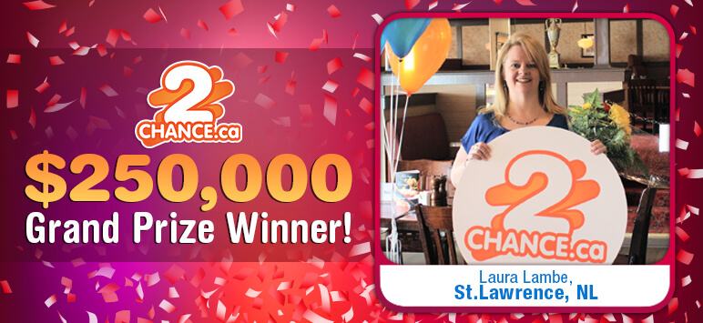 2chance.ca $250,000 Grand Prize Winner! Laura Lambe, St. Lawrence, NL
