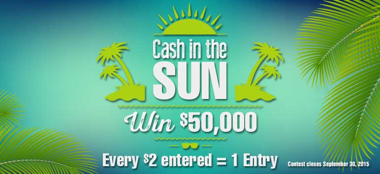 Cash in the Sun - Win $50,000 Contest Closes September 30, 2015