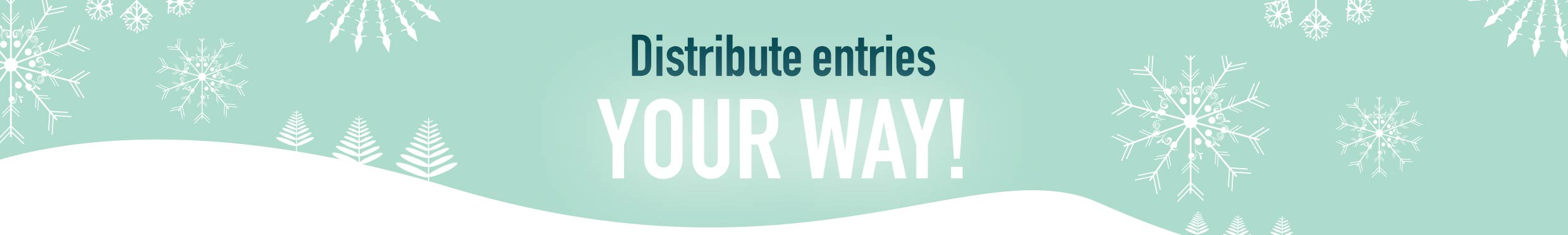 Distribute entries your way!