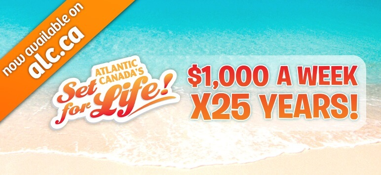 now available on alc.ca - Atlantic Canada's Set for Life! - $1,000 A WEEK X25 YEARS!