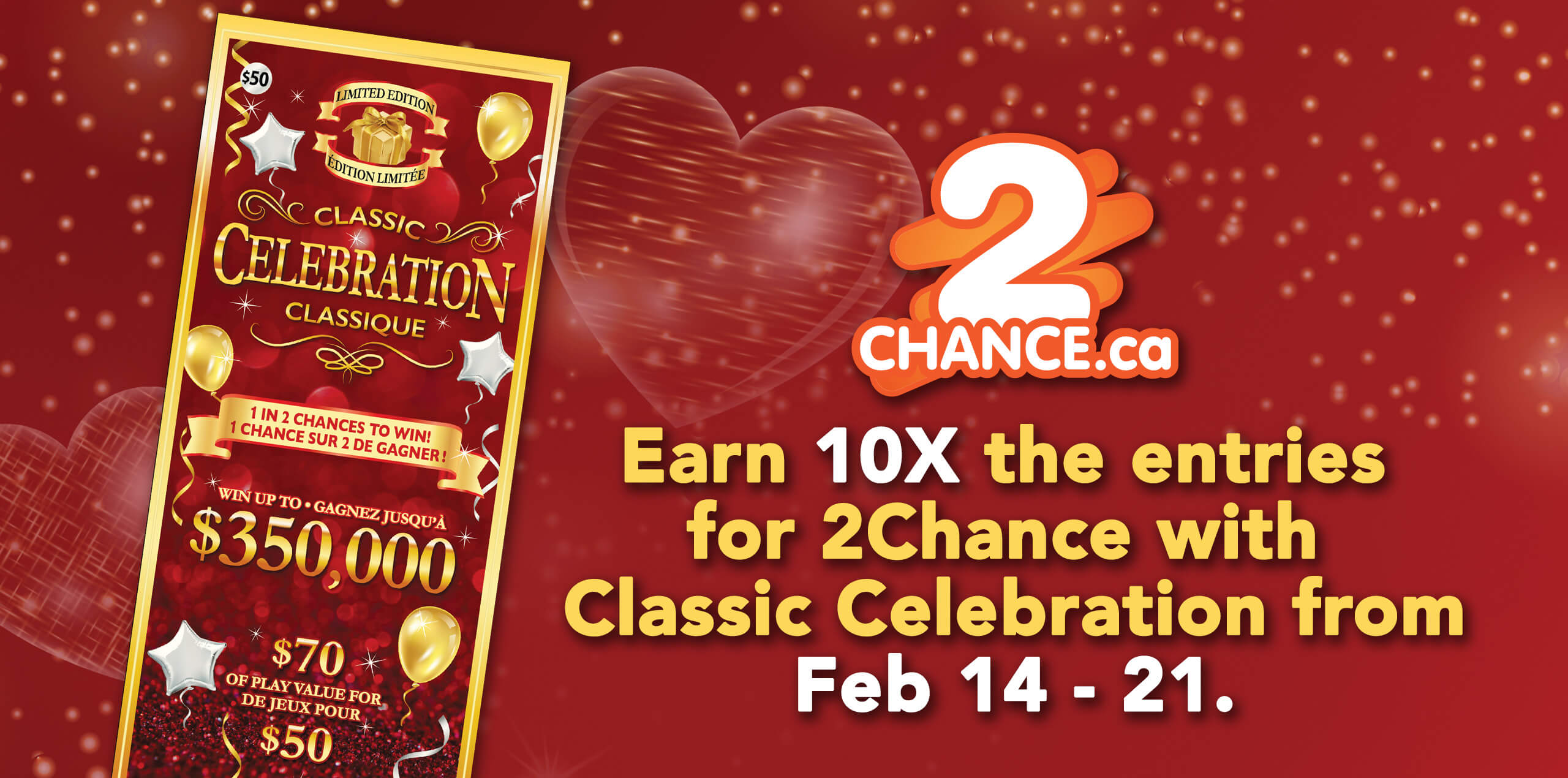 2chance.ca - Earn 10x the entries for 2chance with Classic Celebration from Feb 14 - 21.