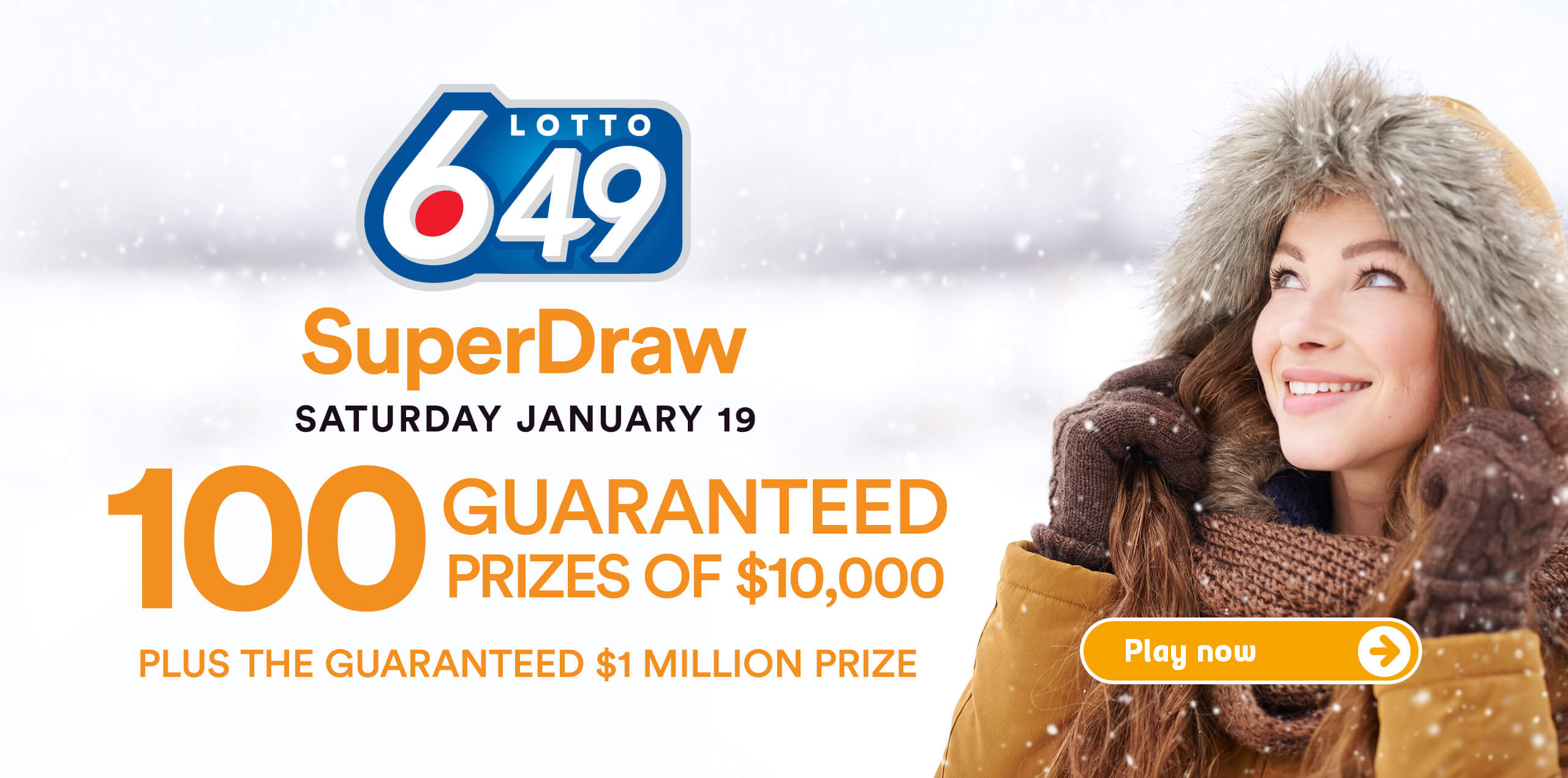 LOTTO 649 SuperDraw Saturday January 19 - 100 GUARANTEED PRIZES OF $10,000 - PLUS THE GUARANTEED $1 MILLION PRIZE - Play now
