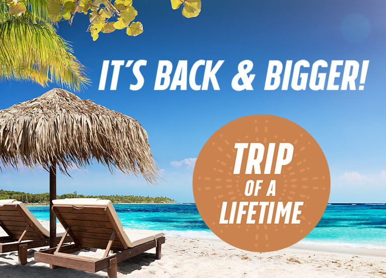 IT'S BACK & BIGGER! TRIP OF A LIFETIME