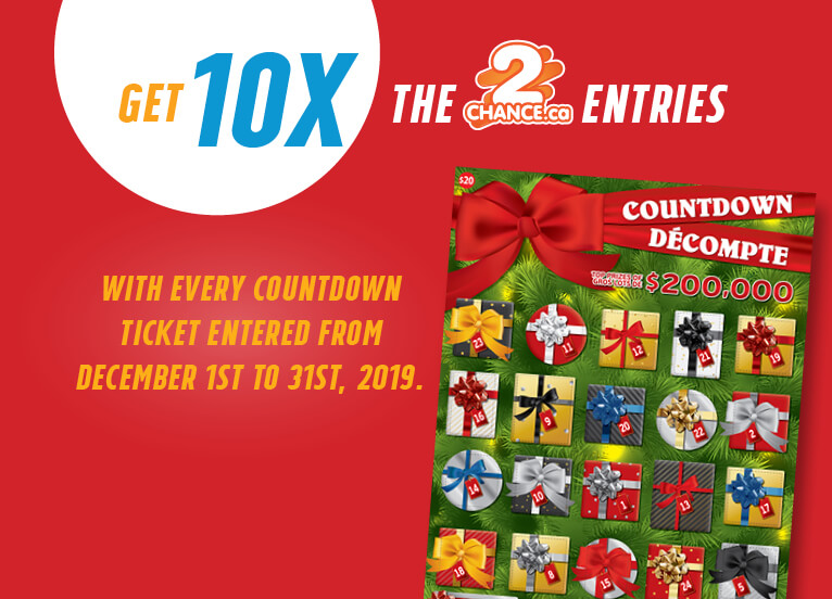 GET 10X THE 2CHANCE.CA ENTRIES WITH EVERY COUNTDOWN TICKET ENTERED MULTIPLIER FROM DECEMBER 1ST TO 31ST, 2019! ASSIGN ENTRIES